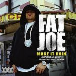 Fat Joe - Make It Rain [ft. Lil Wayne]