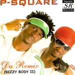 P-Square - Bizzy Body Remix (ft. Weird MC)