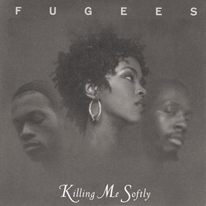 Fugees Killing Me Softly with His Song