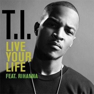TI Live Your Life (ft Rihanna)