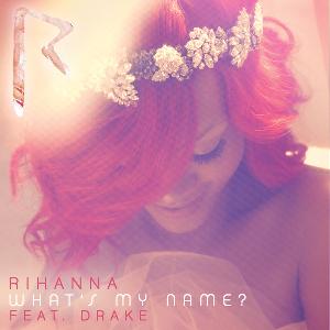 Rihanna What's My Name? (ft. Drake)