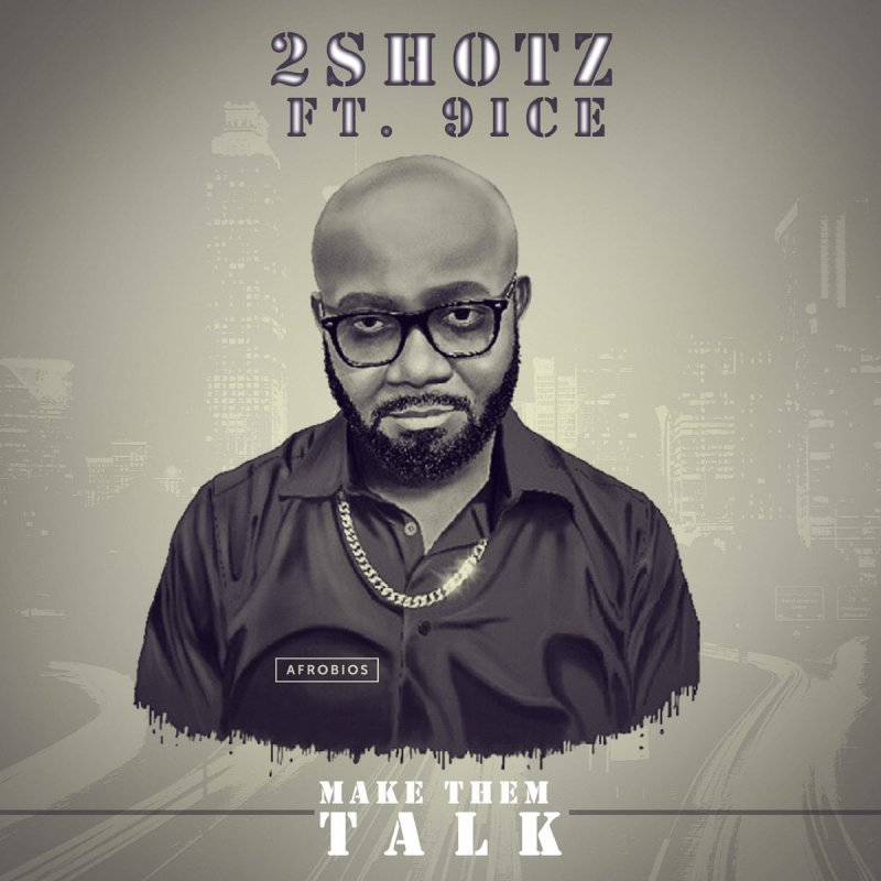 2Shotz Make Dem Talk (ft. 9ice)