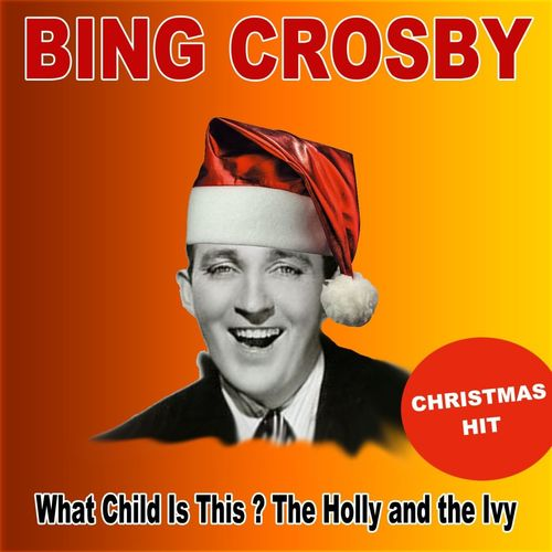 Bing Crosby What Child Is This? The Holly And The Ivy