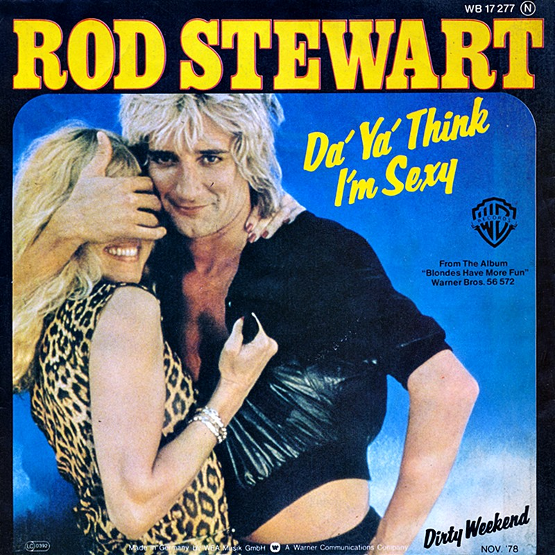 Rod Stewart Da Ya Think I'm Sexy?